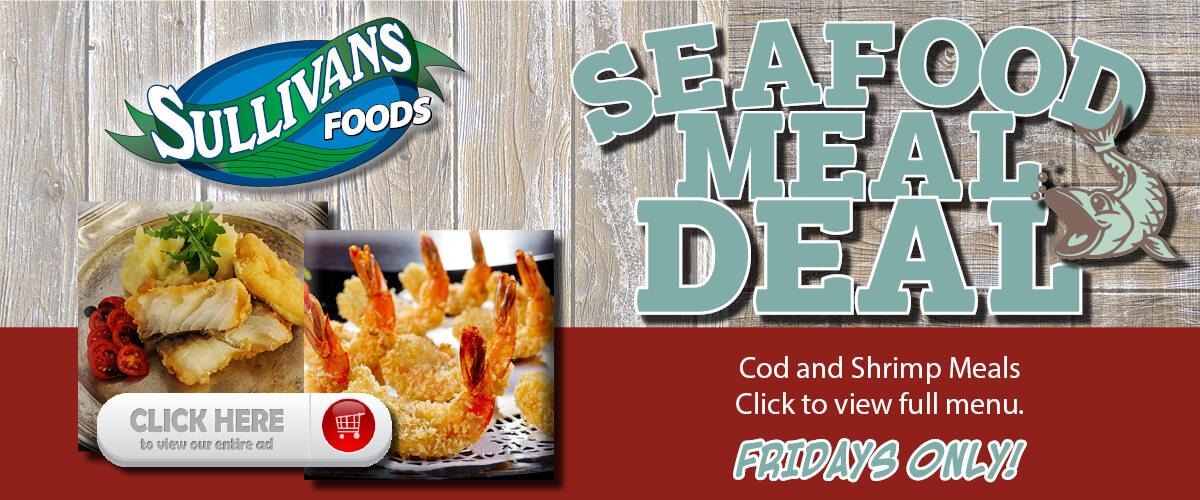 Sullivan's Foods Seafood Friday Meal Deals