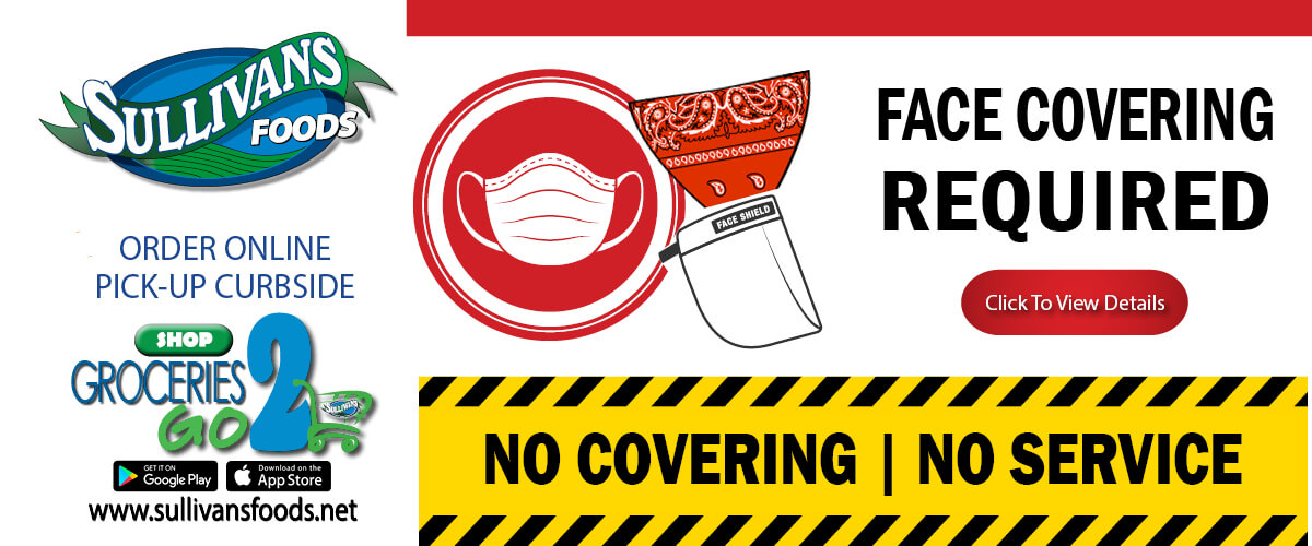 Face Coverings are required at all Sullivan's Foods stores. Thank you for understanding.