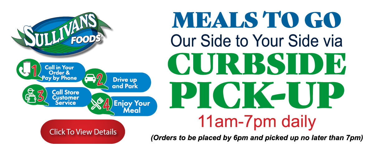 Sullivan's Foods Meals to Go Curbside Pick up. Click to learn more.