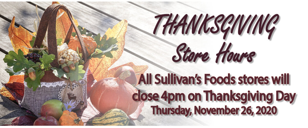 Sullivan's Foods stores will close 4pm on Thanksgiving Day.